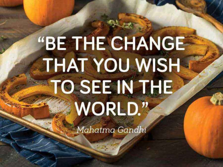 Be the (vegan) change that you wish to see in the world